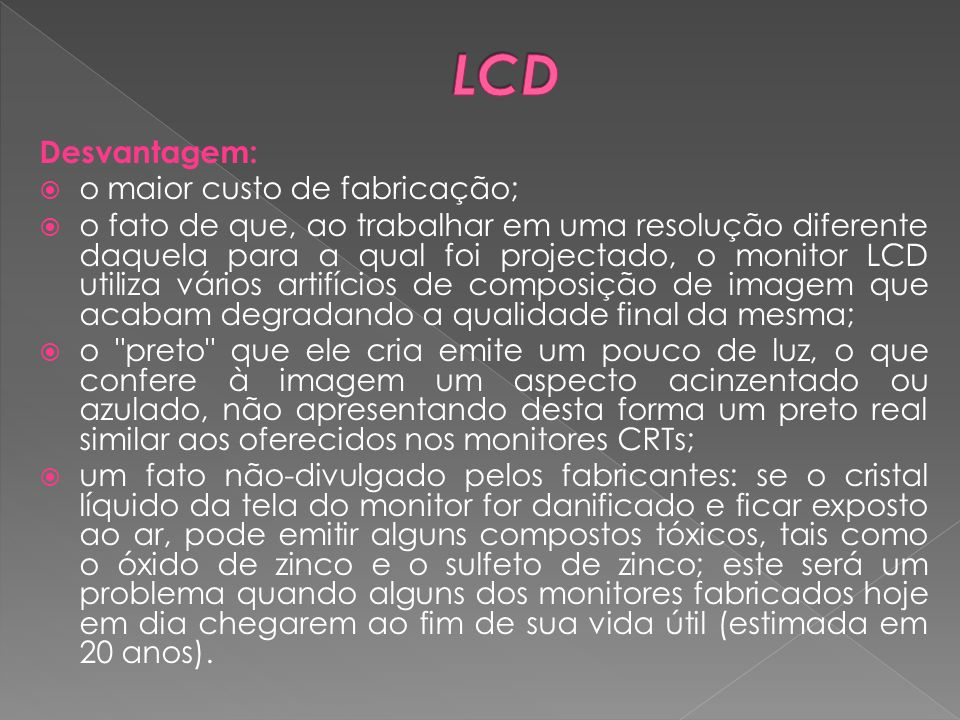 LCD Desvantagem: o maior custo de fabricação;