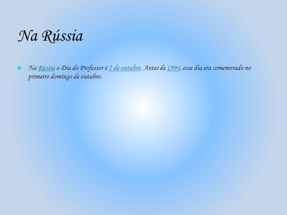 Na RússiaNa Rússia o Dia do Professor é 5 de outubro.