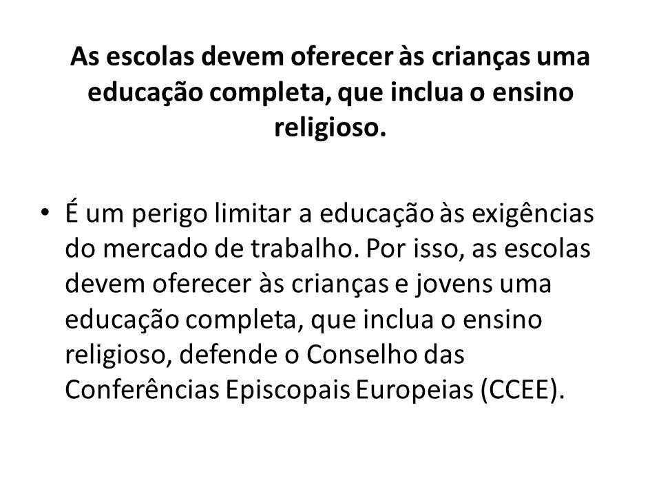 As escolas devem oferecer às crianças uma educação completa, que inclua o ensino religioso.