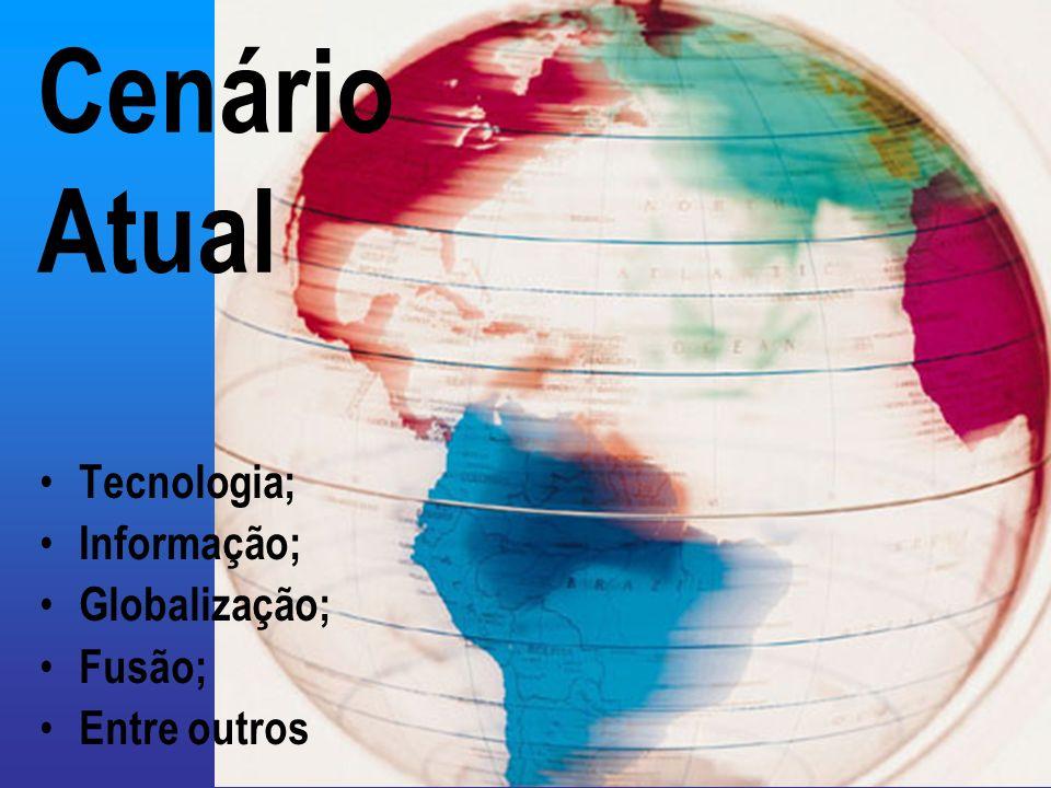 Cenário Atual Tecnologia; Informação; Globalização; Fusão;
