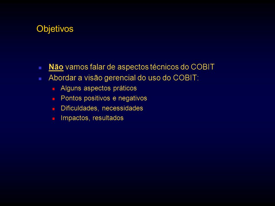Objetivos Não vamos falar de aspectos técnicos do COBIT