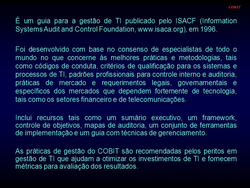 COBIT É um guia para a gestão de TI publicado pelo ISACF (Information Systems Audit and Control Foundation, www.isaca.org), em 1996.