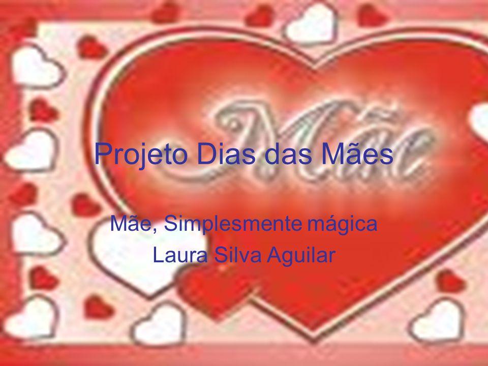 Mãe, Simplesmente mágica Laura Silva Aguilar