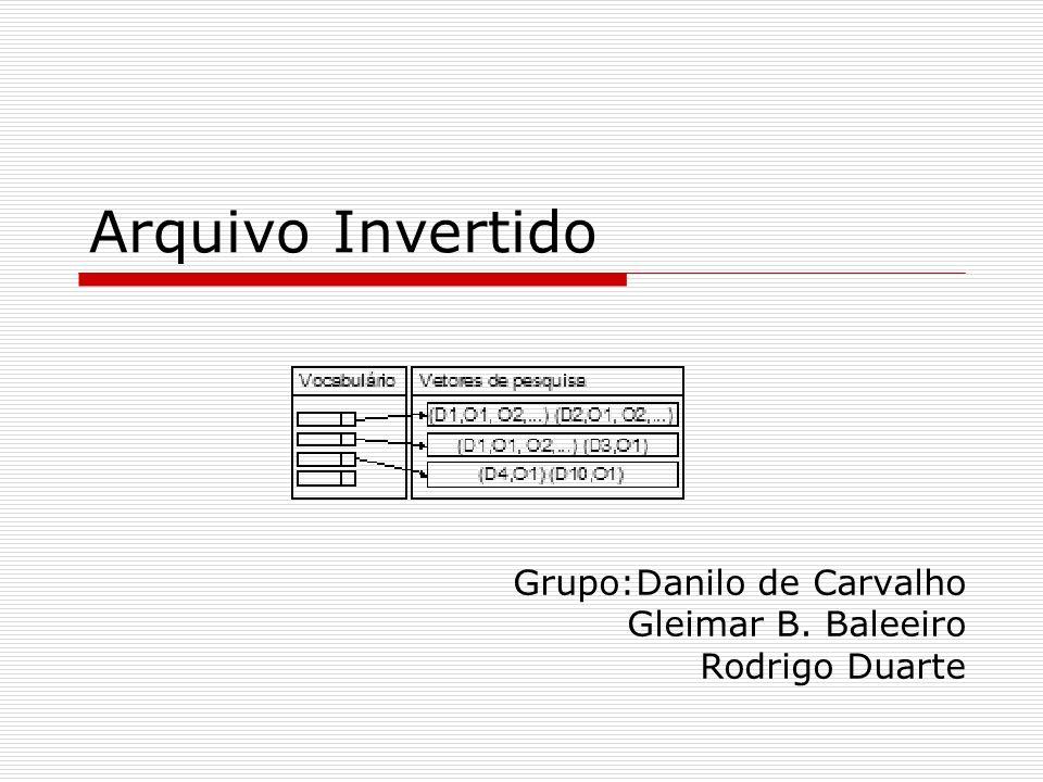 Grupo:Danilo de Carvalho Gleimar B. Baleeiro Rodrigo Duarte