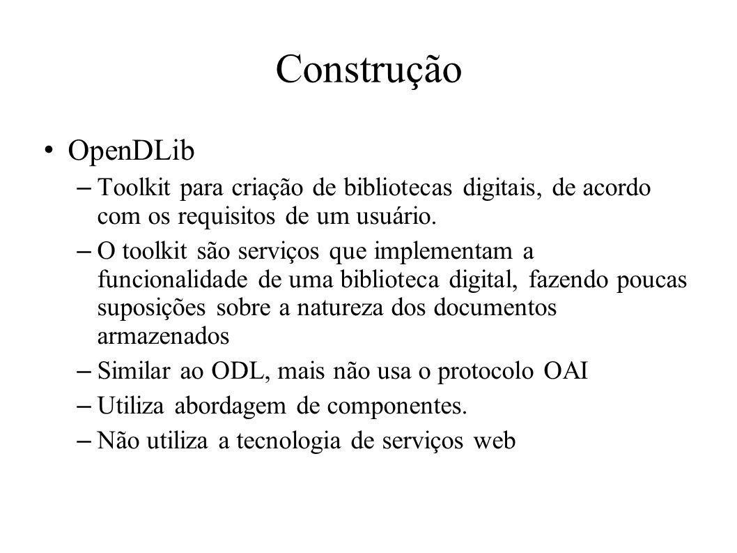 ConstruçãoOpenDLib. Toolkit para criação de bibliotecas digitais, de acordo com os requisitos de um usuário.