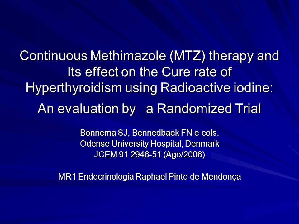 Continuous Methimazole (MTZ) therapy and Its effect on the Cure rate of Hyperthyroidism using Radioactive iodine: An evaluation by a Randomized Trial