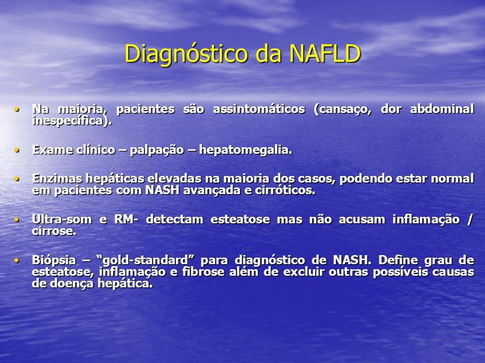 Diagnóstico da NAFLD Na maioria, pacientes são assintomáticos (cansaço, dor abdominal inespecífica).