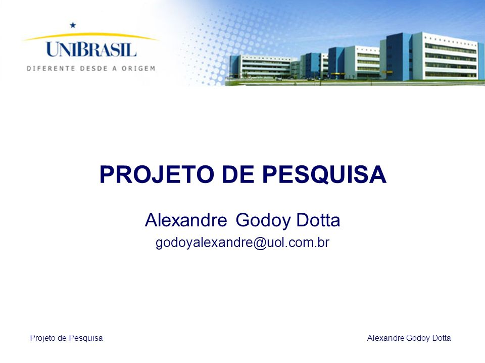 PROJETO DE PESQUISA Alexandre Godoy Dotta godoyalexandre@uol.com.br