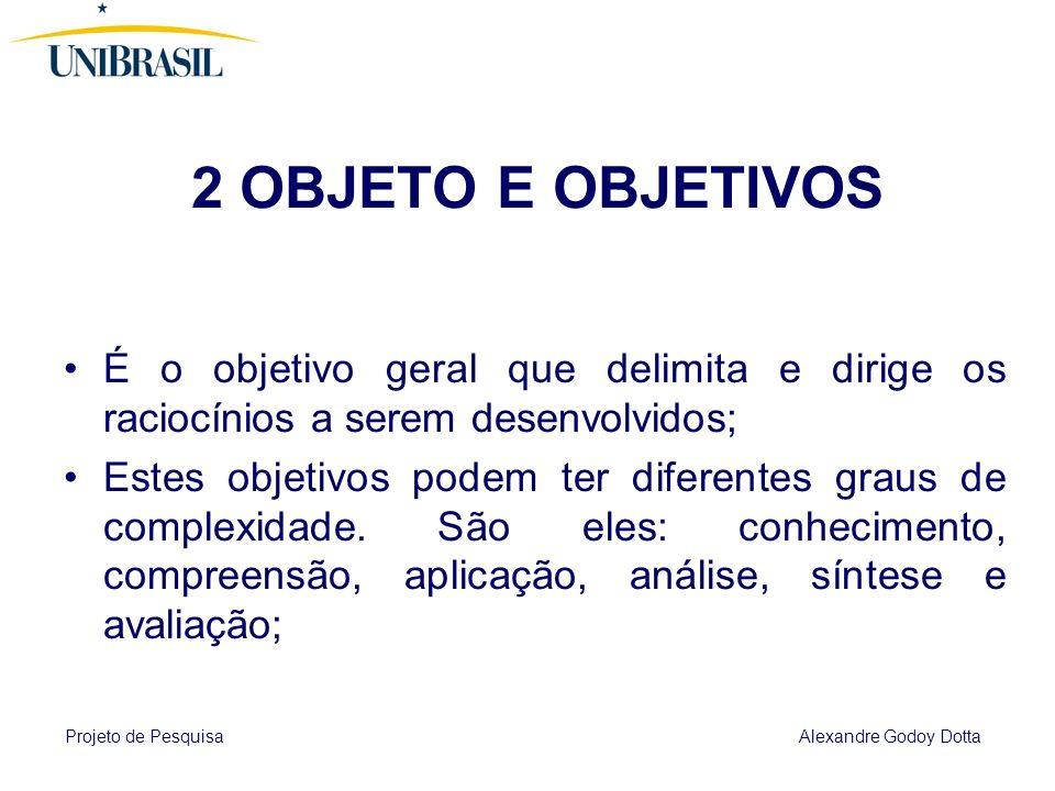 2 OBJETO E OBJETIVOS É o objetivo geral que delimita e dirige os raciocínios a serem desenvolvidos;