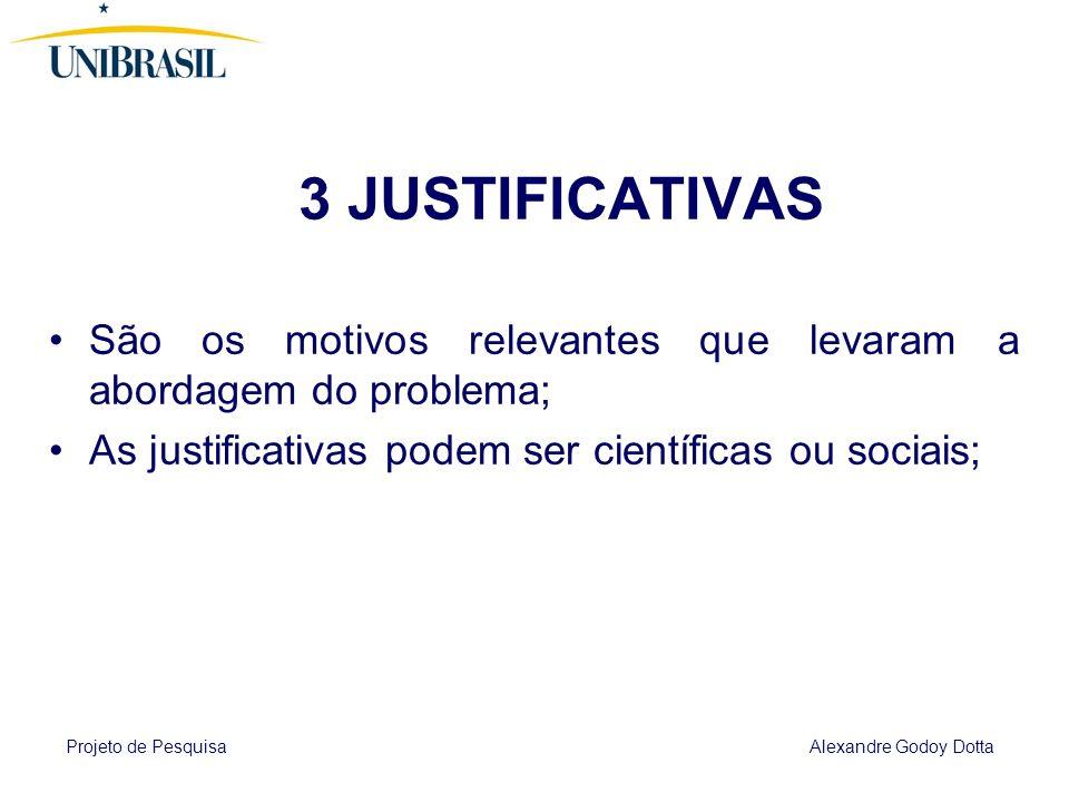 3 JUSTIFICATIVAS São os motivos relevantes que levaram a abordagem do problema; As justificativas podem ser científicas ou sociais;