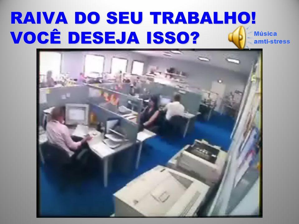 RAIVA DO SEU TRABALHO! VOCÊ DESEJA ISSO