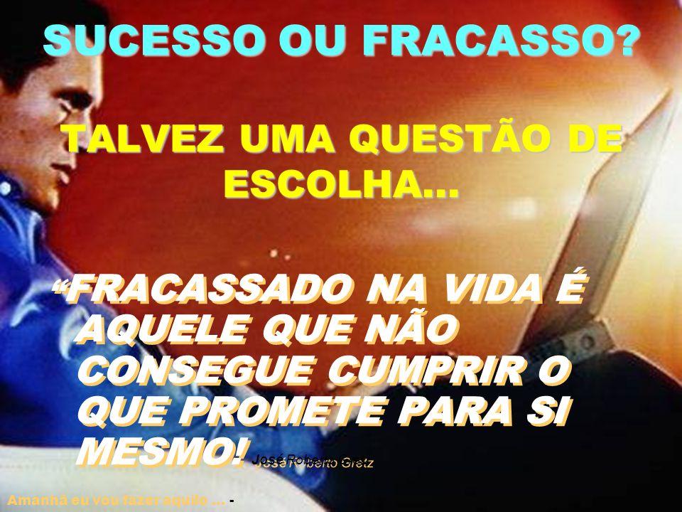 SUCESSO OU FRACASSO TALVEZ UMA QUESTÃO DE ESCOLHA...
