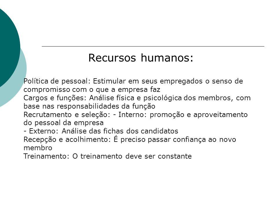 Recursos humanos:Política de pessoal: Estimular em seus empregados o senso de compromisso com o que a empresa faz.
