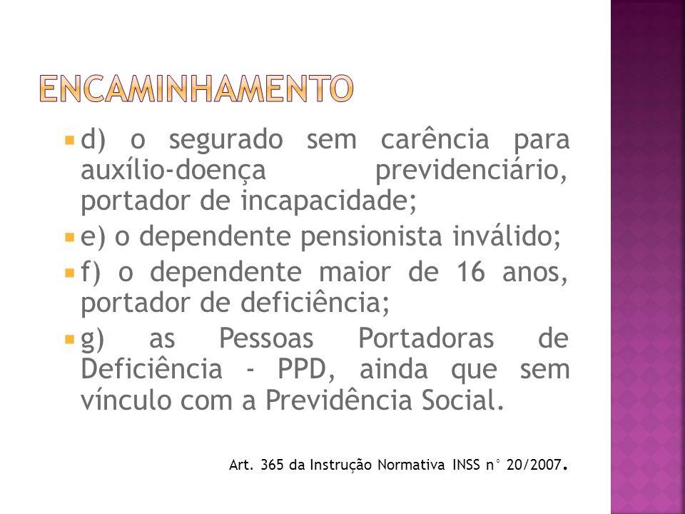 ENCAMINHAMENTO d) o segurado sem carência para auxílio-doença previdenciário, portador de incapacidade;