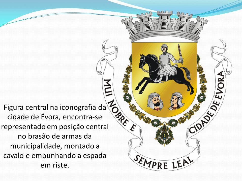 Figura central na iconografia da cidade de Évora, encontra-se representado em posição central no brasão de armas da municipalidade, montado a cavalo e empunhando a espada em riste.