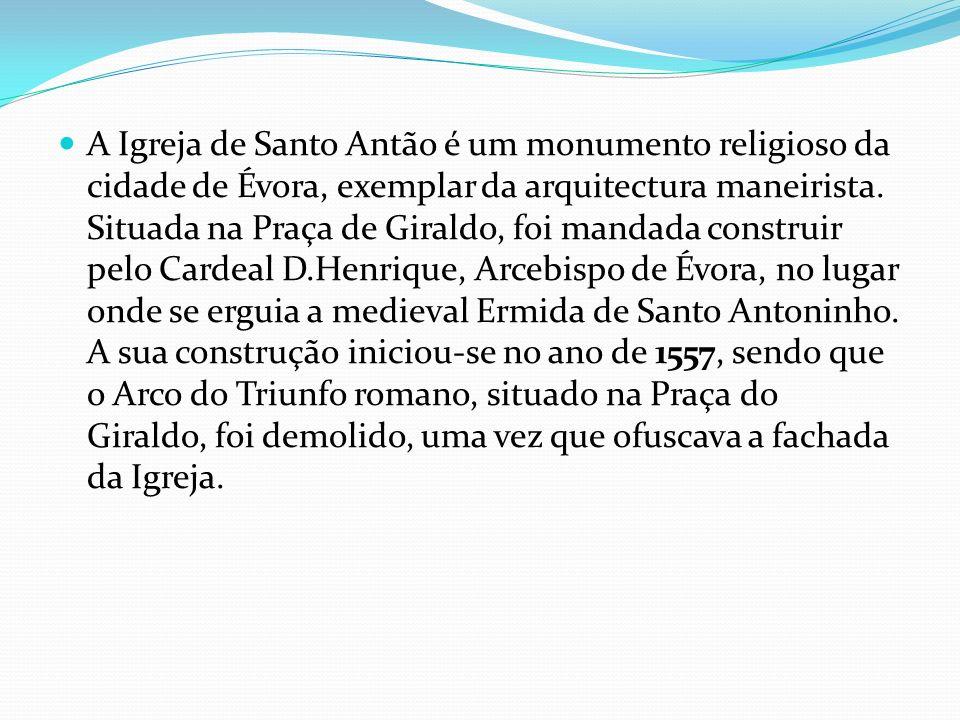 A Igreja de Santo Antão é um monumento religioso da cidade de Évora, exemplar da arquitectura maneirista.