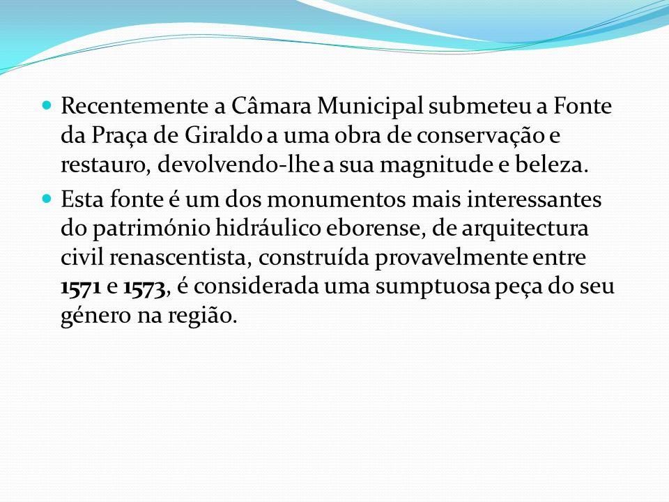 Recentemente a Câmara Municipal submeteu a Fonte da Praça de Giraldo a uma obra de conservação e restauro, devolvendo-lhe a sua magnitude e beleza.