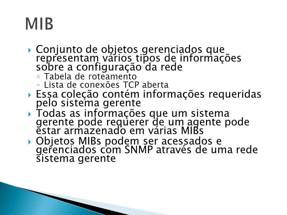 MIBConjunto de objetos gerenciados que representam vários tipos de informações sobre a configuração da rede.