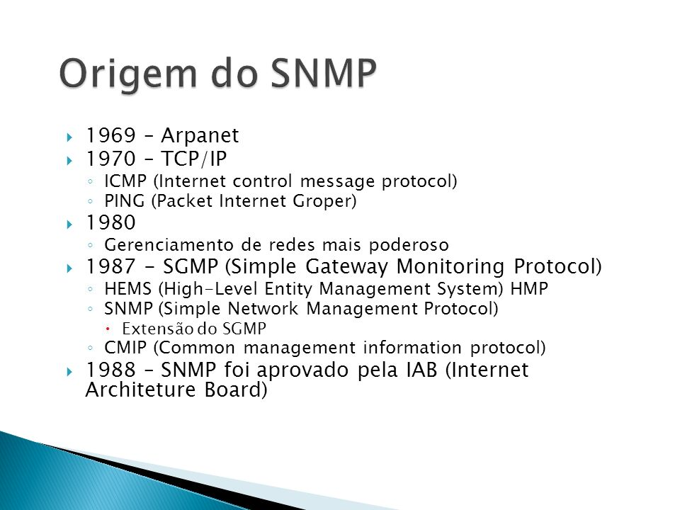 Origem do SNMP 1969 – Arpanet 1970 – TCP/IP 1980