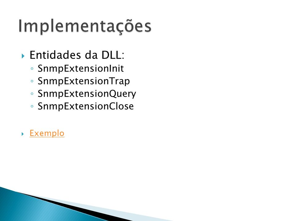 Implementações Entidades da DLL: SnmpExtensionInit SnmpExtensionTrap