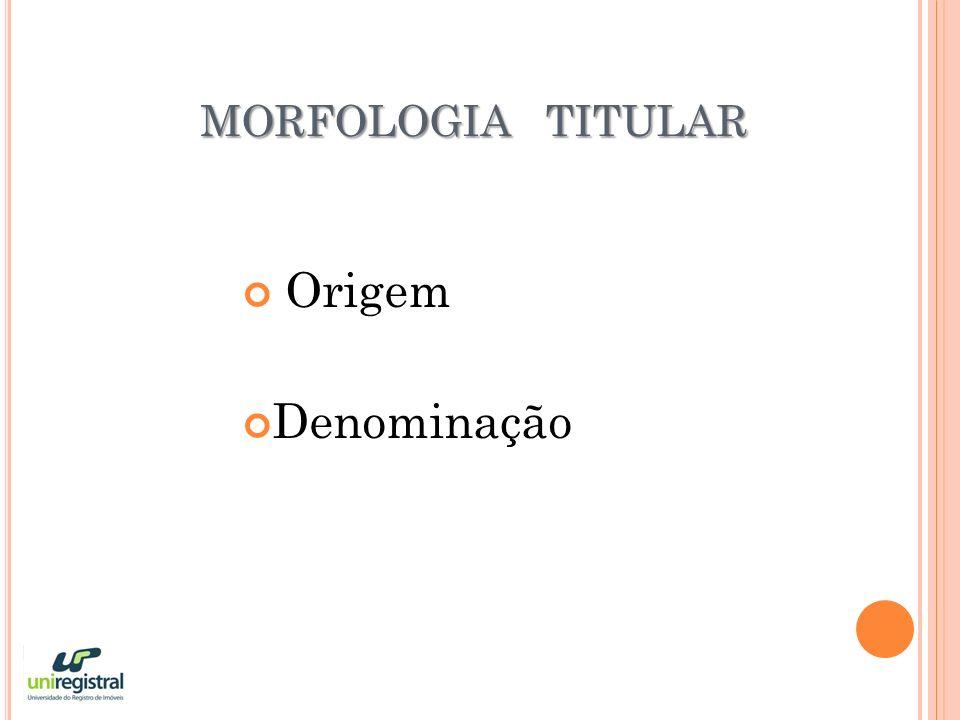 MORFOLOGIA TITULAR Origem Denominação