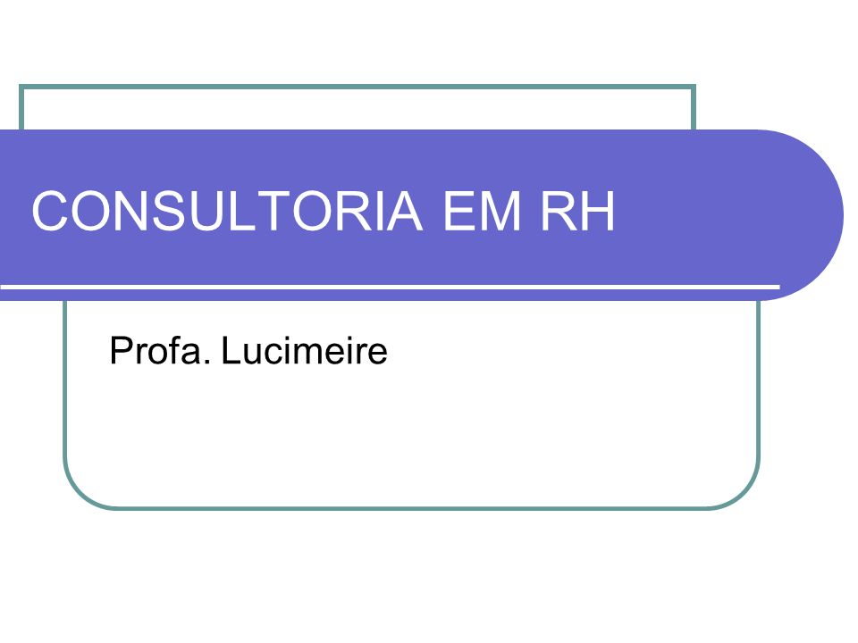 CONSULTORIA EM RH Profa. Lucimeire