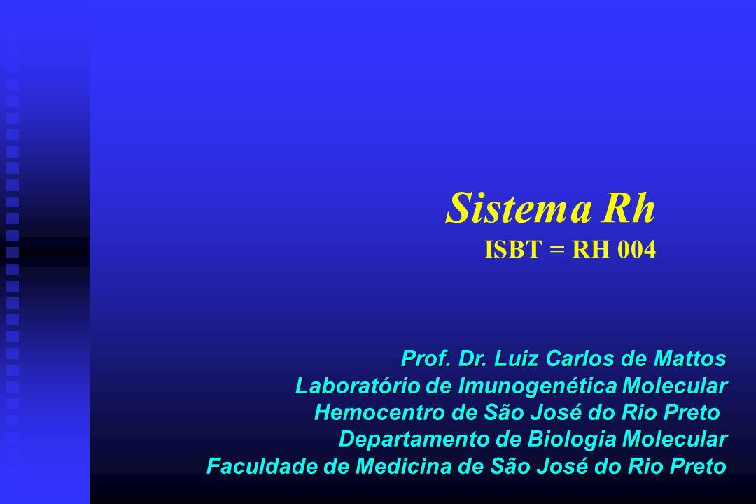 Sistema Rh ISBT = RH 004 Prof. Dr. Luiz Carlos de Mattos