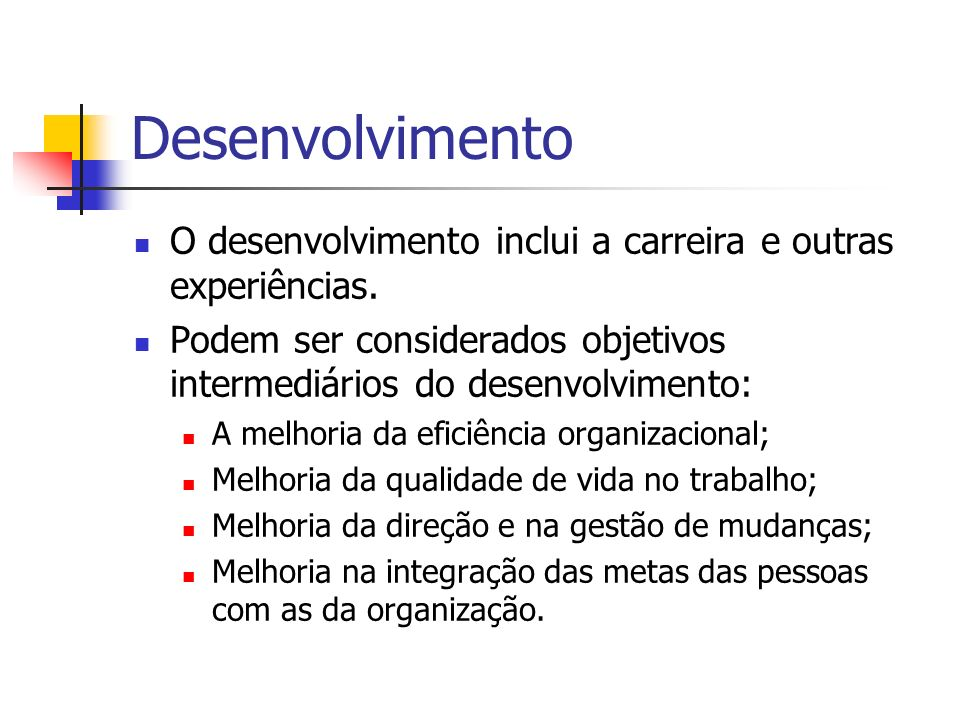 Desenvolvimento O desenvolvimento inclui a carreira e outras experiências. Podem ser considerados objetivos intermediários do desenvolvimento: