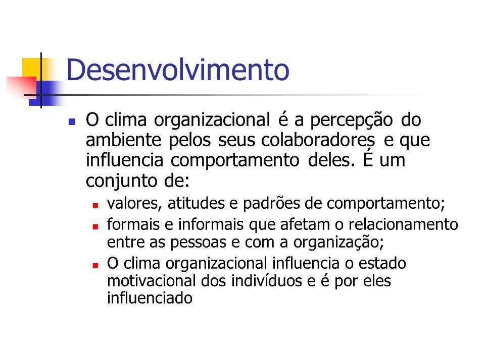 Desenvolvimento O clima organizacional é a percepção do ambiente pelos seus colaboradores e que influencia comportamento deles. É um conjunto de: