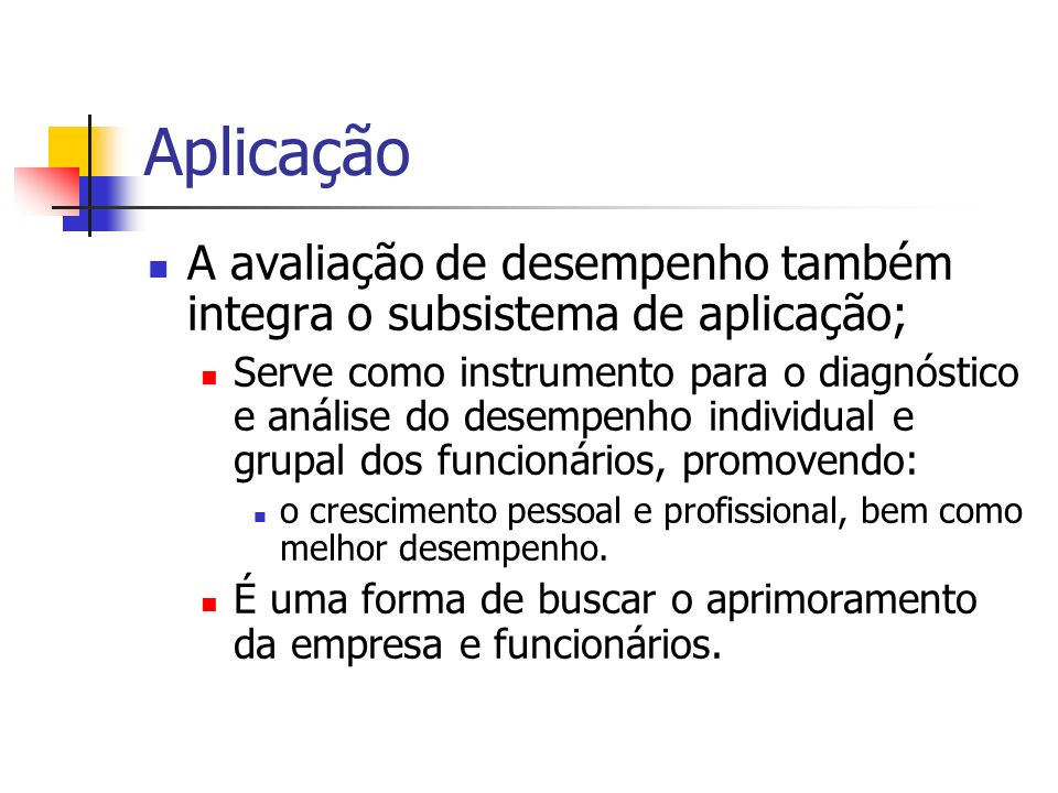 Aplicação A avaliação de desempenho também integra o subsistema de aplicação;