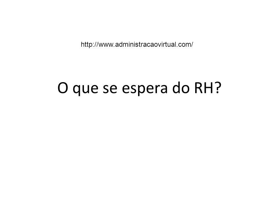 http://www.administracaovirtual.com/ O que se espera do RH