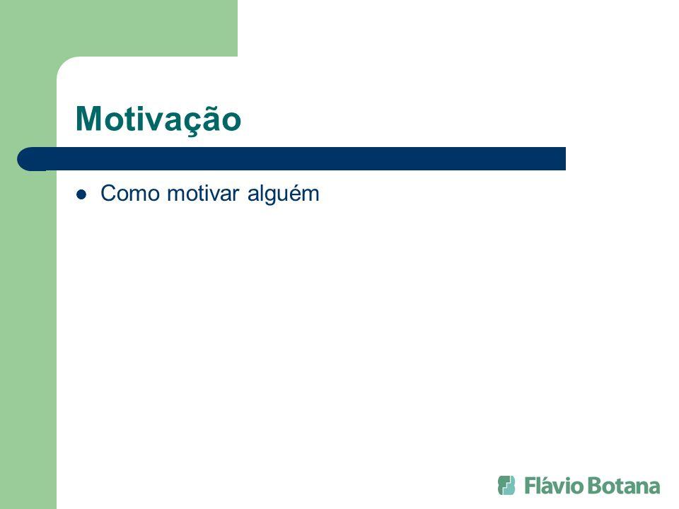 Motivação Como motivar alguém