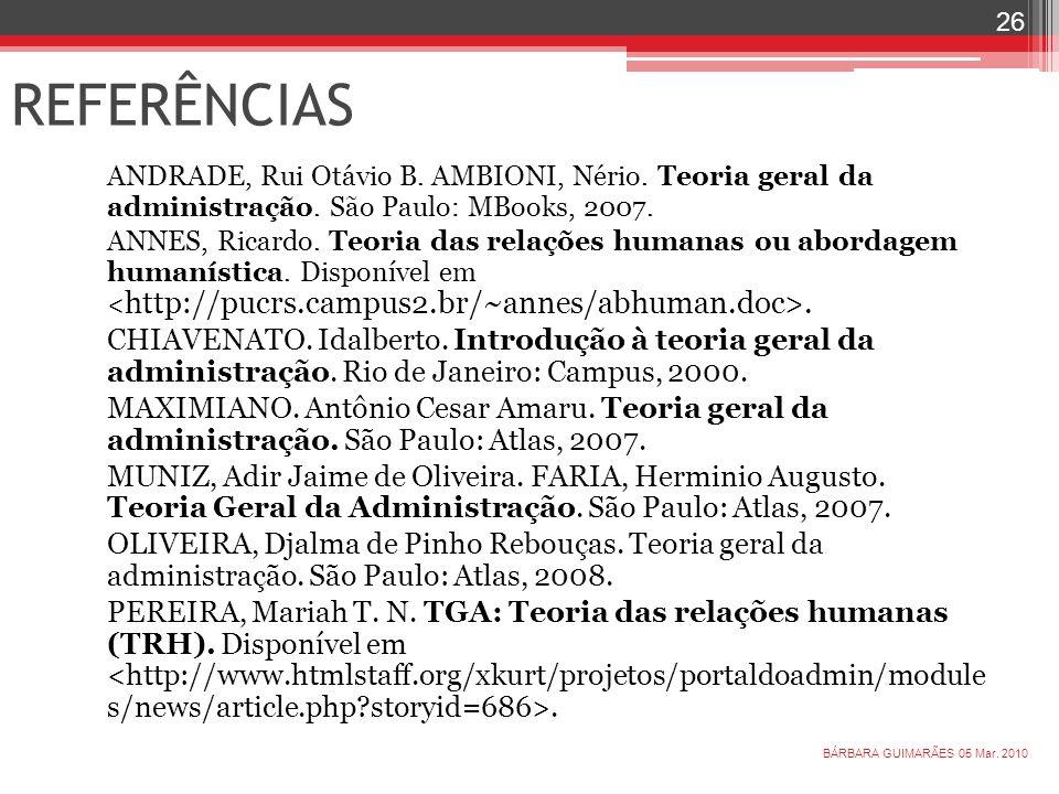 REFERÊNCIASANDRADE, Rui Otávio B. AMBIONI, Nério. Teoria geral da administração. São Paulo: MBooks, 2007.