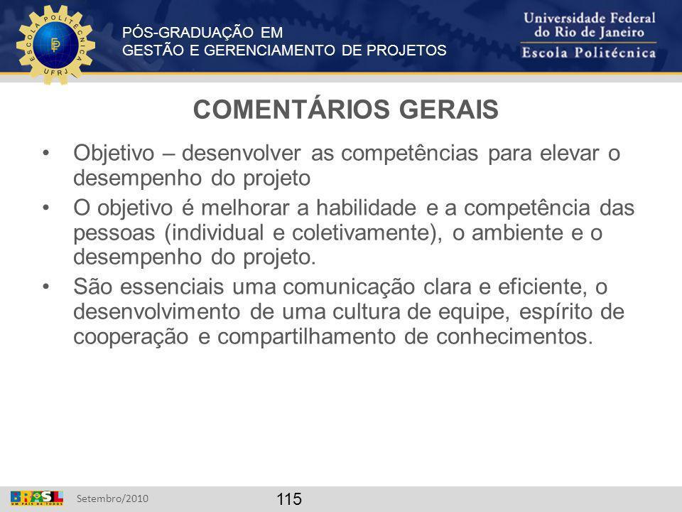 COMENTÁRIOS GERAIS Objetivo – desenvolver as competências para elevar o desempenho do projeto.