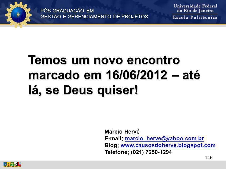 Temos um novo encontro marcado em 16/06/2012 – até lá, se Deus quiser!