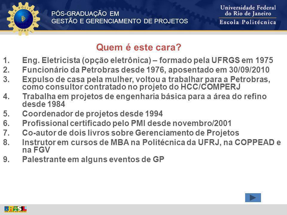 Quem é este cara Eng. Eletricista (opção eletrônica) – formado pela UFRGS em 1975. Funcionário da Petrobras desde 1976, aposentado em 30/09/2010.