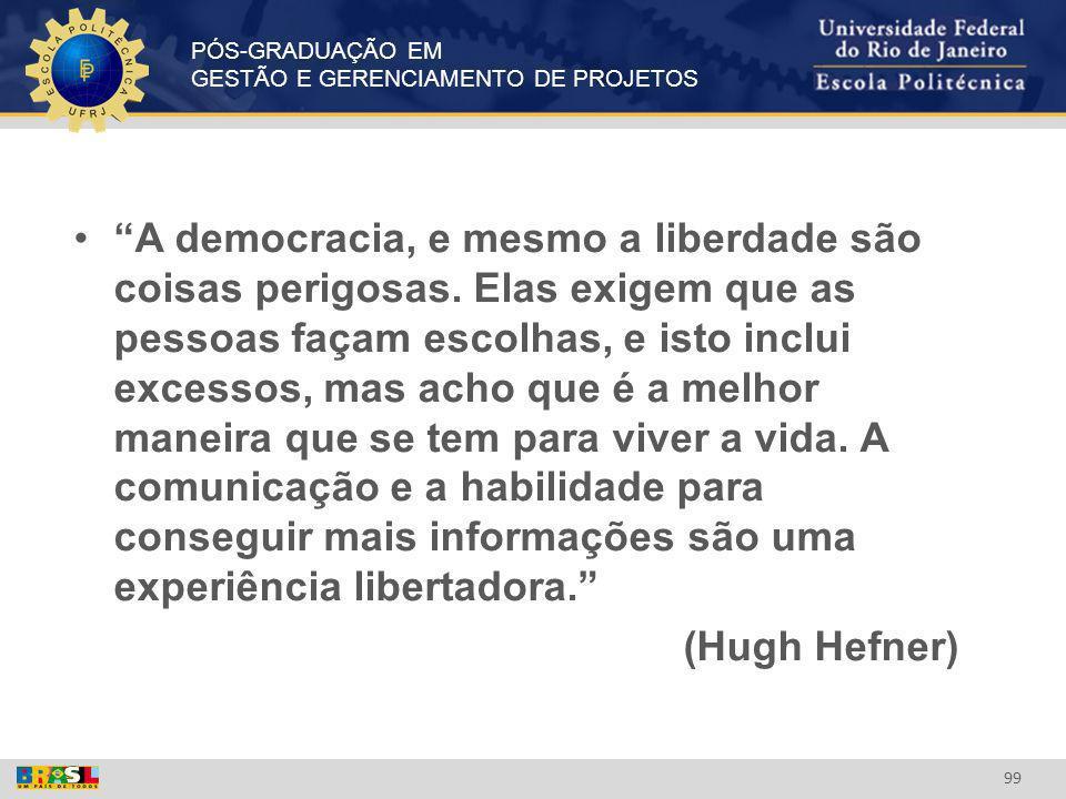 A democracia, e mesmo a liberdade são coisas perigosas