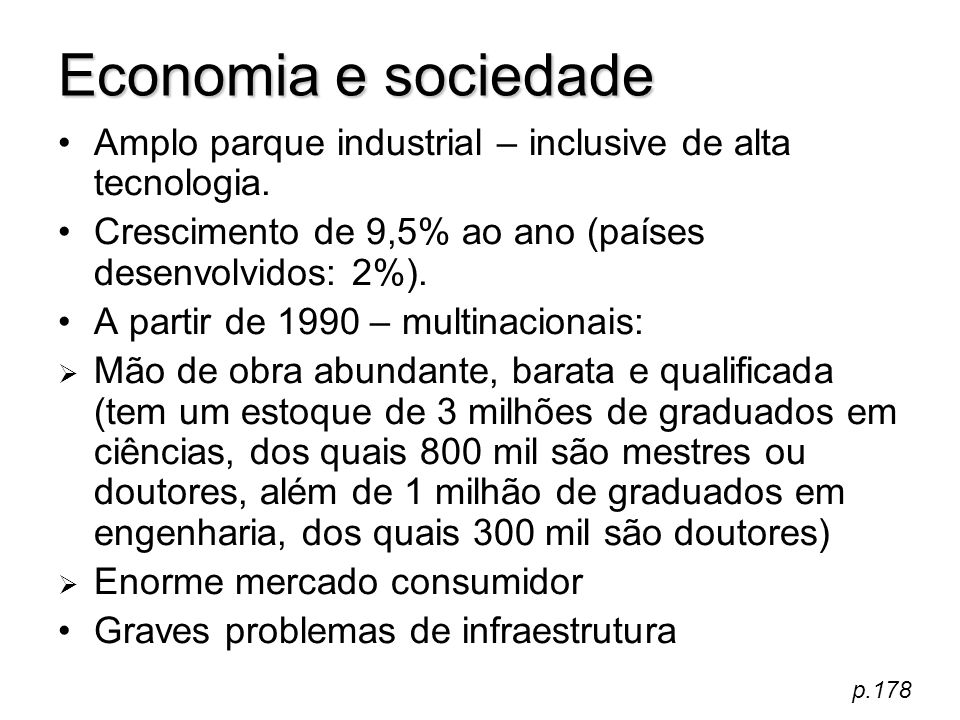Economia e sociedade Amplo parque industrial – inclusive de alta tecnologia. Crescimento de 9,5% ao ano (países desenvolvidos: 2%).