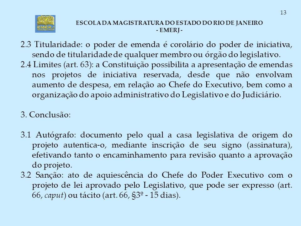 2.3 Titularidade: o poder de emenda é corolário do poder de iniciativa, sendo de titularidade de qualquer membro ou órgão do legislativo.