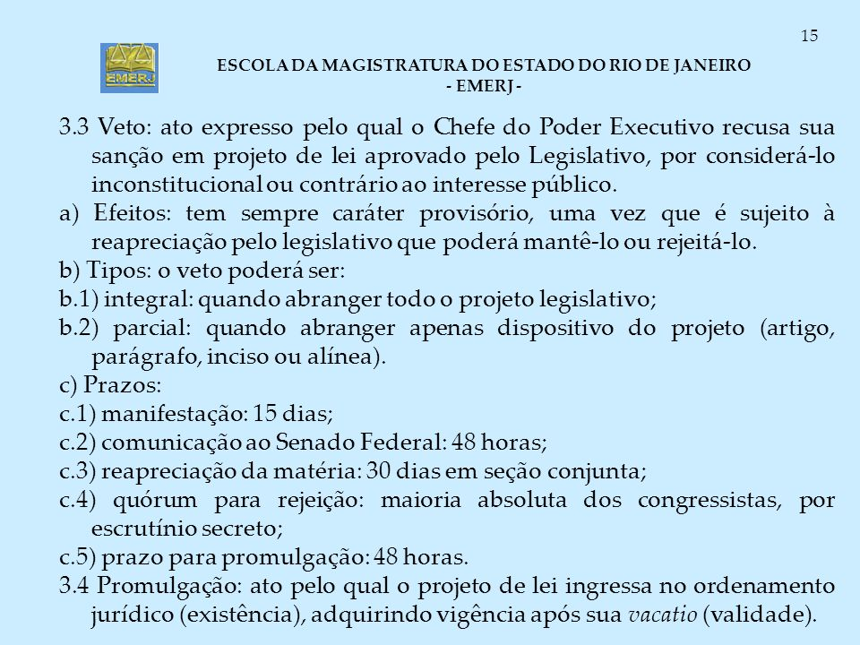 3.3 Veto: ato expresso pelo qual o Chefe do Poder Executivo recusa sua sanção em projeto de lei aprovado pelo Legislativo, por considerá-lo inconstitucional ou contrário ao interesse público.