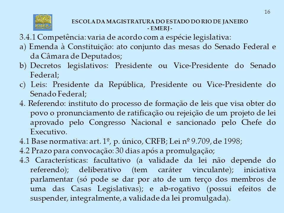 3.4.1 Competência: varia de acordo com a espécie legislativa: