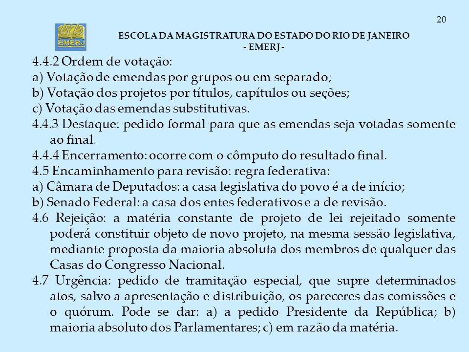 4.4.2 Ordem de votação:a) Votação de emendas por grupos ou em separado; b) Votação dos projetos por títulos, capítulos ou seções;