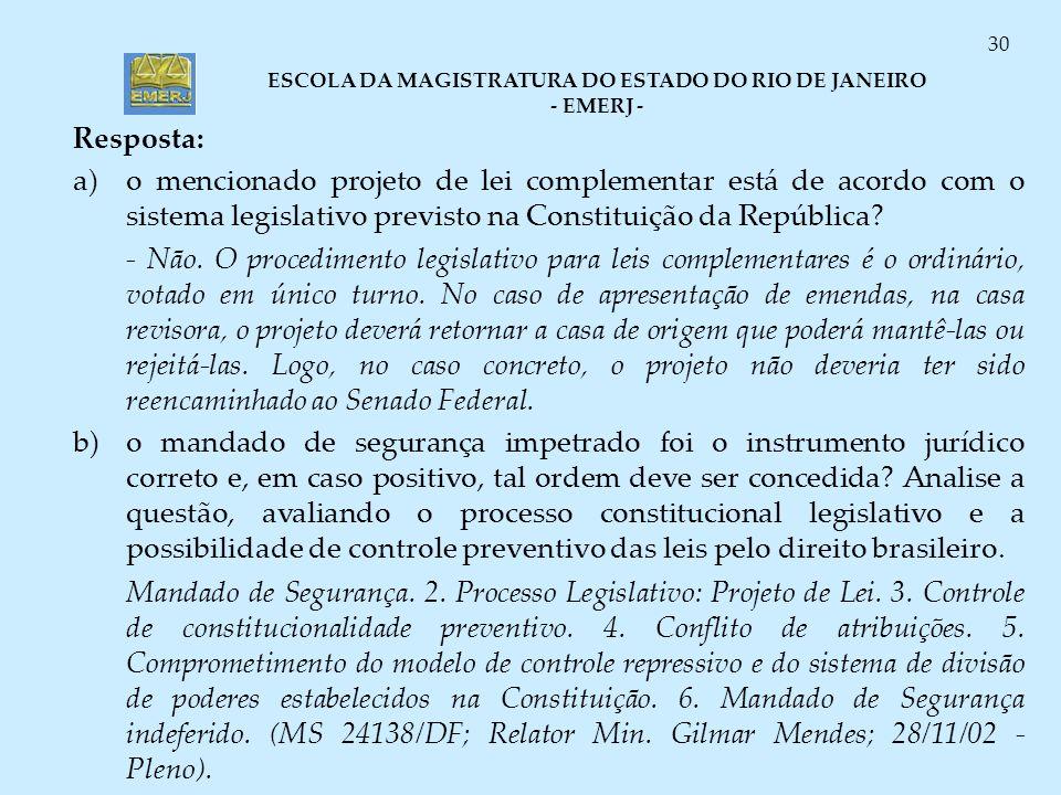 Resposta: a) o mencionado projeto de lei complementar está de acordo com o sistema legislativo previsto na Constituição da República