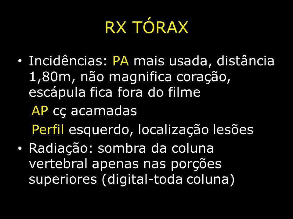 RX TÓRAX Incidências: PA mais usada, distância 1,80m, não magnifica coração, escápula fica fora do filme.