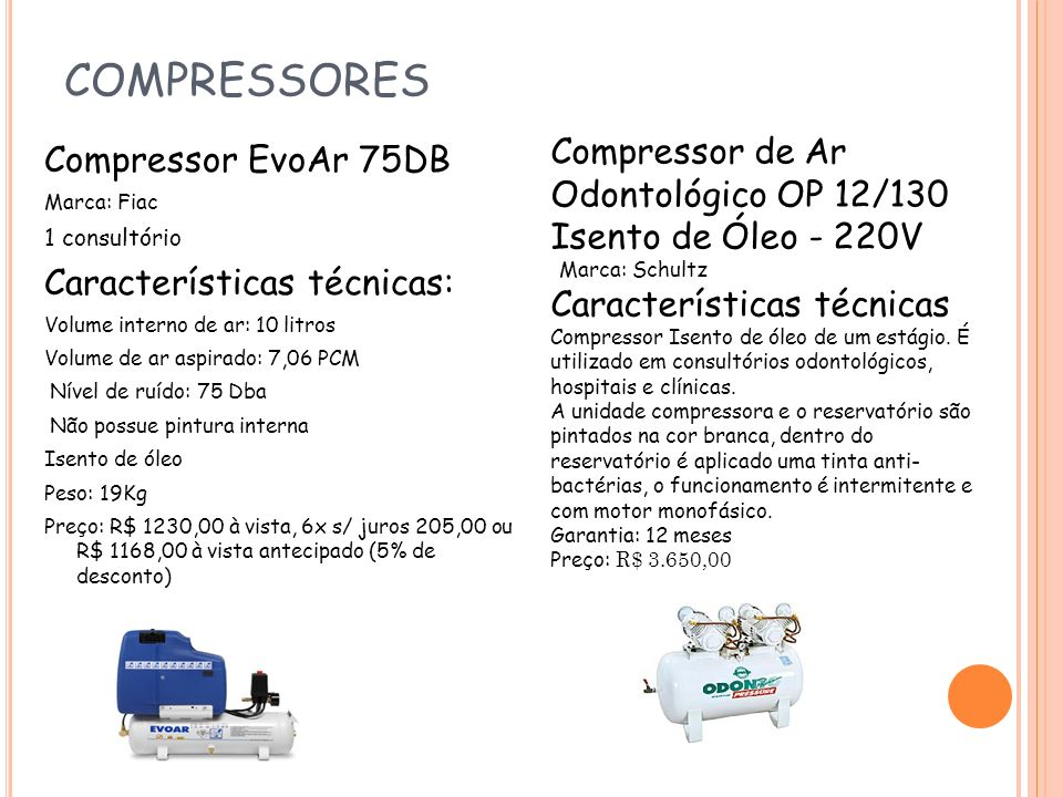 COMPRESSORESCompressor de Ar Odontológico OP 12/130 Isento de Óleo - 220V. Marca: Schultz.