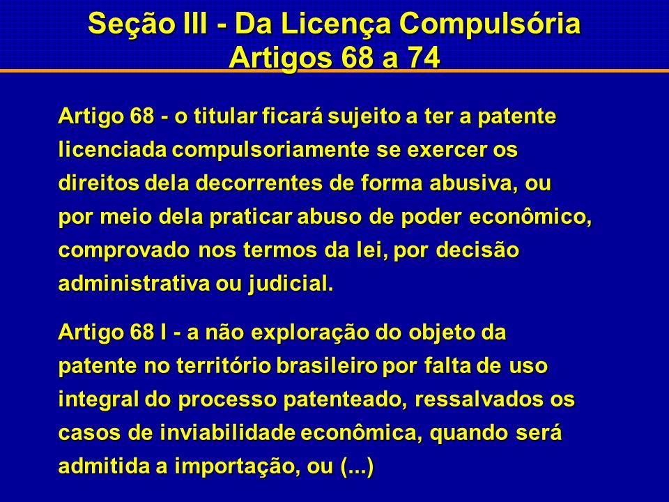 Seção III - Da Licença Compulsória Artigos 68 a 74