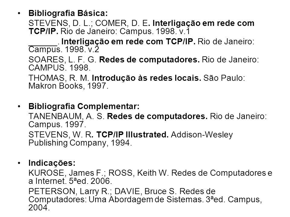 Bibliografia Básica:STEVENS, D. L.; COMER, D. E. Interligação em rede com TCP/IP. Rio de Janeiro: Campus. 1998. v.1.
