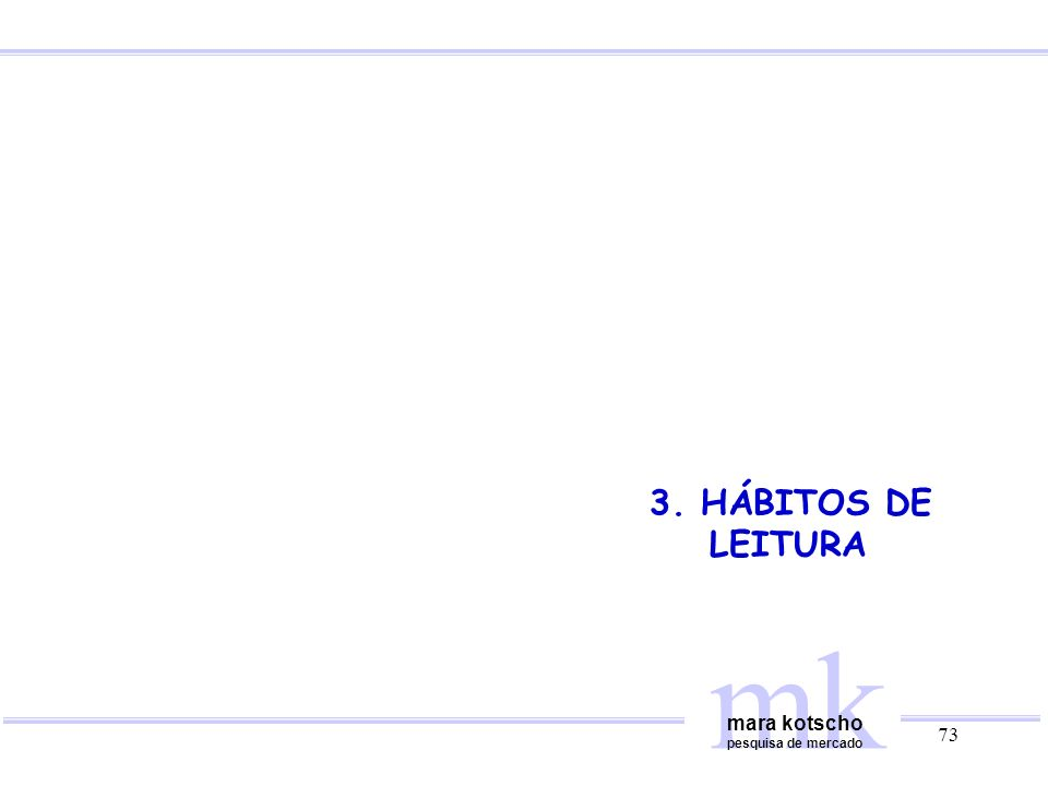 3. HÁBITOS DE LEITURA mk mara kotscho pesquisa de mercado