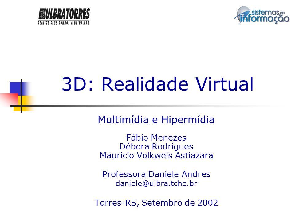 3D: Realidade Virtual Multimídia e Hipermídia Fábio Menezes