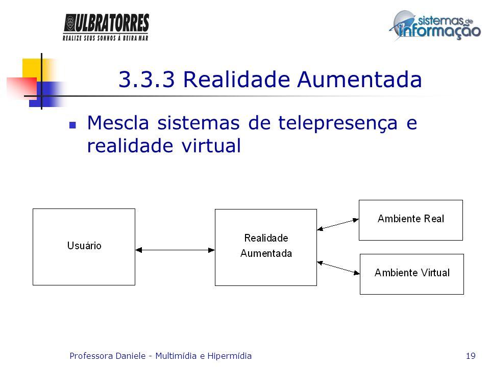 3.3.3 Realidade Aumentada Mescla sistemas de telepresença e realidade virtual.
